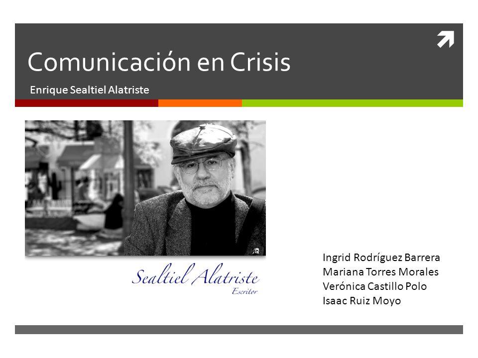 Comunicación en Crisis Enrique Sealtiel Alatriste Ingrid Rodríguez Barrera Mariana Torres Morales Verónica Castillo Polo Isaac Ruiz Moyo