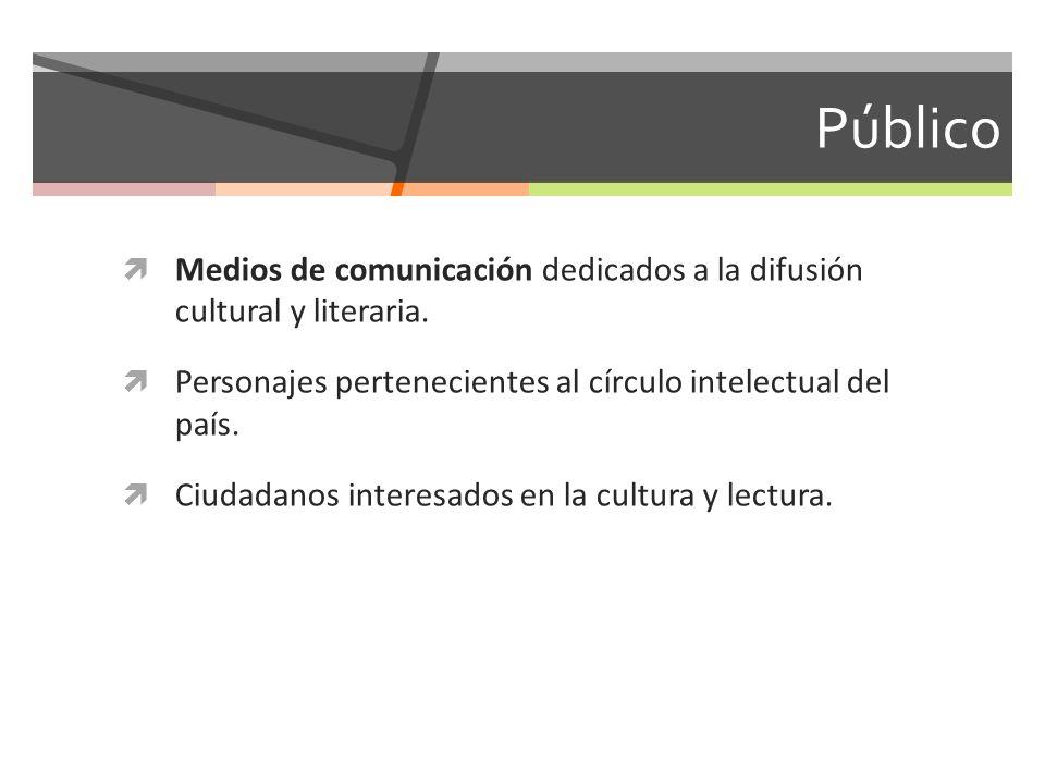 Público Medios de comunicación dedicados a la difusión cultural y literaria. Personajes pertenecientes al círculo intelectual del país. Ciudadanos int