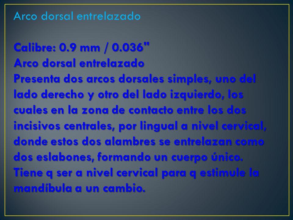 Arco dorsal entrelazado Calibre: 0.9 mm / 0.036