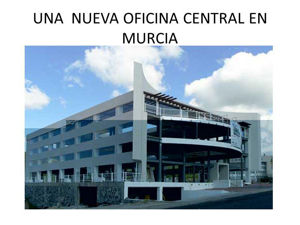 UNA NUEVA OFICINA CENTRAL EN MURCIA