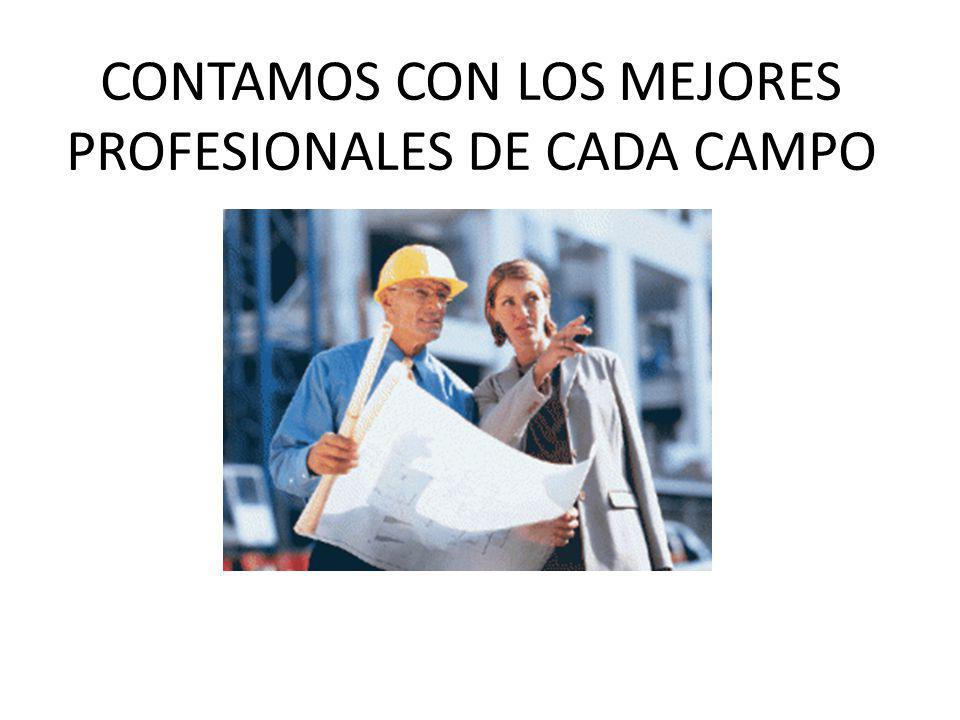 CONTAMOS CON LOS MEJORES PROFESIONALES DE CADA CAMPO