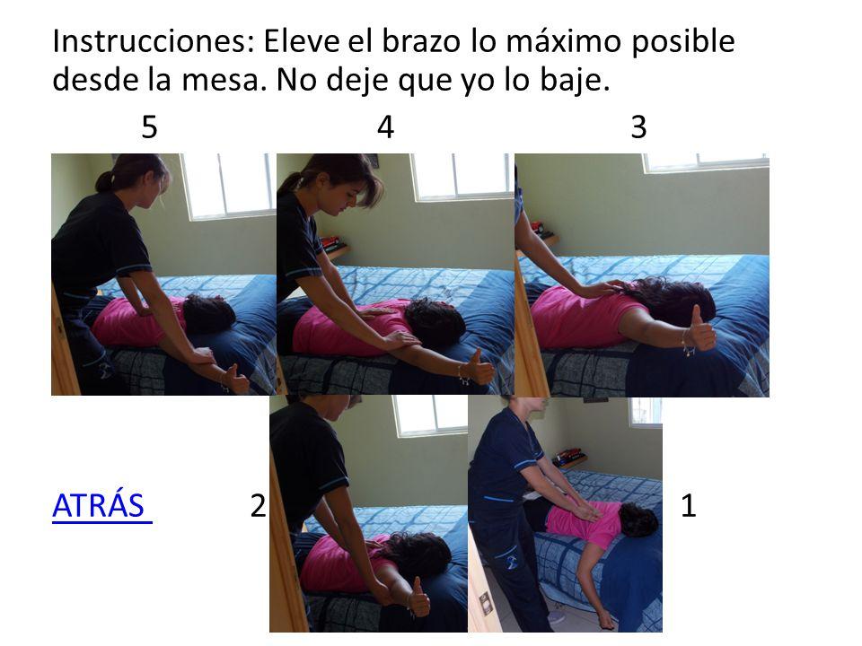 Instrucciones: Eleve el brazo lo máximo posible desde la mesa. No deje que yo lo baje. 5 4 3 ATRÁS ATRÁS 2 1