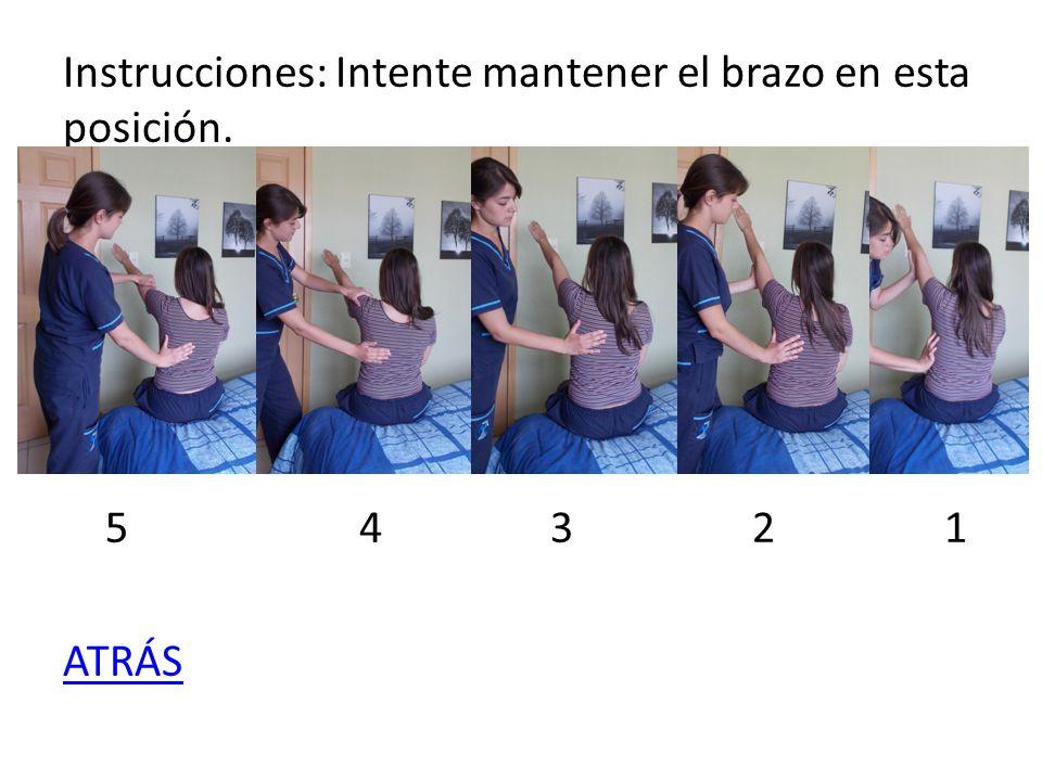 Instrucciones: Intente mantener el brazo en esta posición. 5 4 3 2 1 ATRÁS