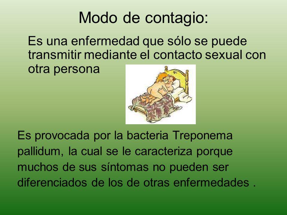 Modo de contagio: Es una enfermedad que sólo se puede transmitir mediante el contacto sexual con otra persona Es provocada por la bacteria Treponema p