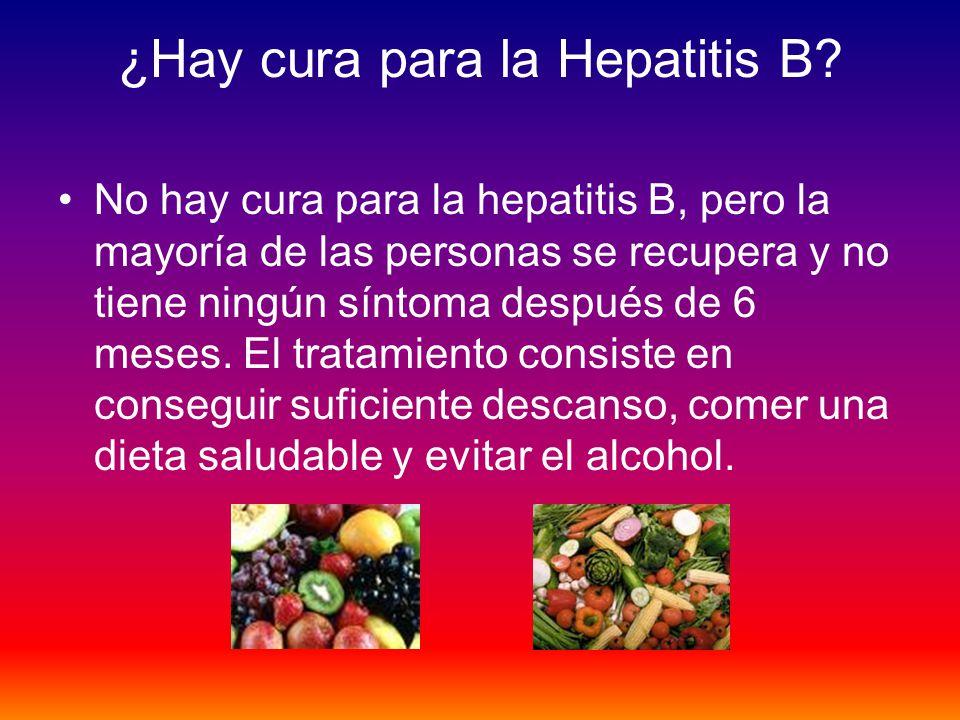 No hay cura para la hepatitis B, pero la mayoría de las personas se recupera y no tiene ningún síntoma después de 6 meses. El tratamiento consiste en