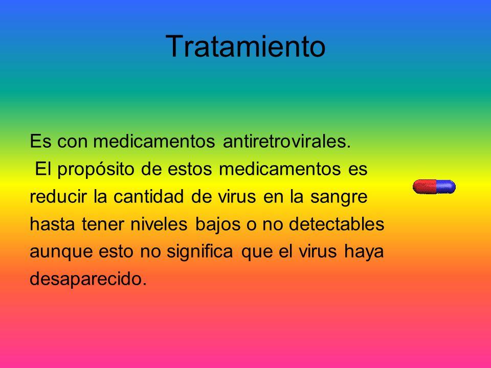 Tratamiento Es con medicamentos antiretrovirales. El propósito de estos medicamentos es reducir la cantidad de virus en la sangre hasta tener niveles