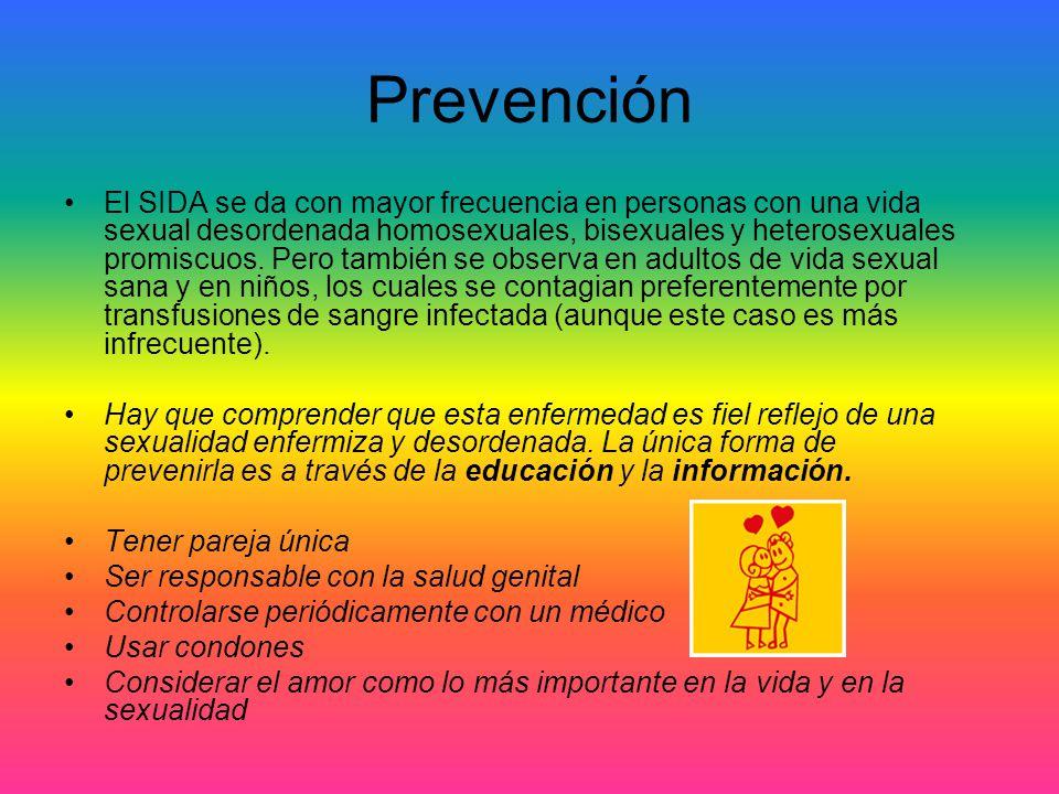 Prevención El SIDA se da con mayor frecuencia en personas con una vida sexual desordenada homosexuales, bisexuales y heterosexuales promiscuos. Pero t