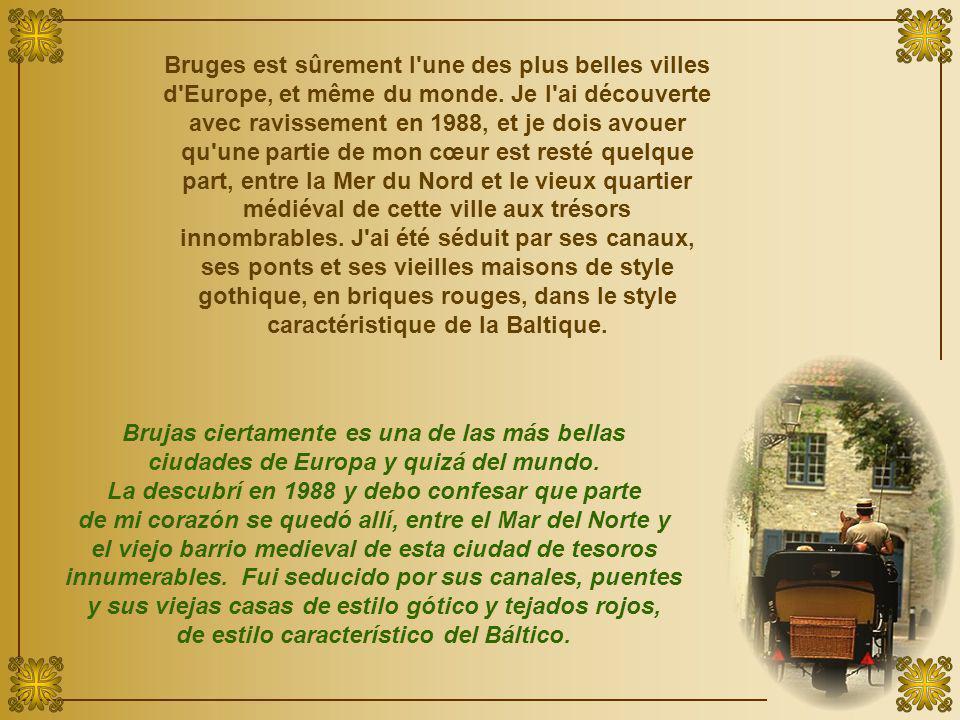 Bruges est sûrement l une des plus belles villes d Europe, et même du monde.