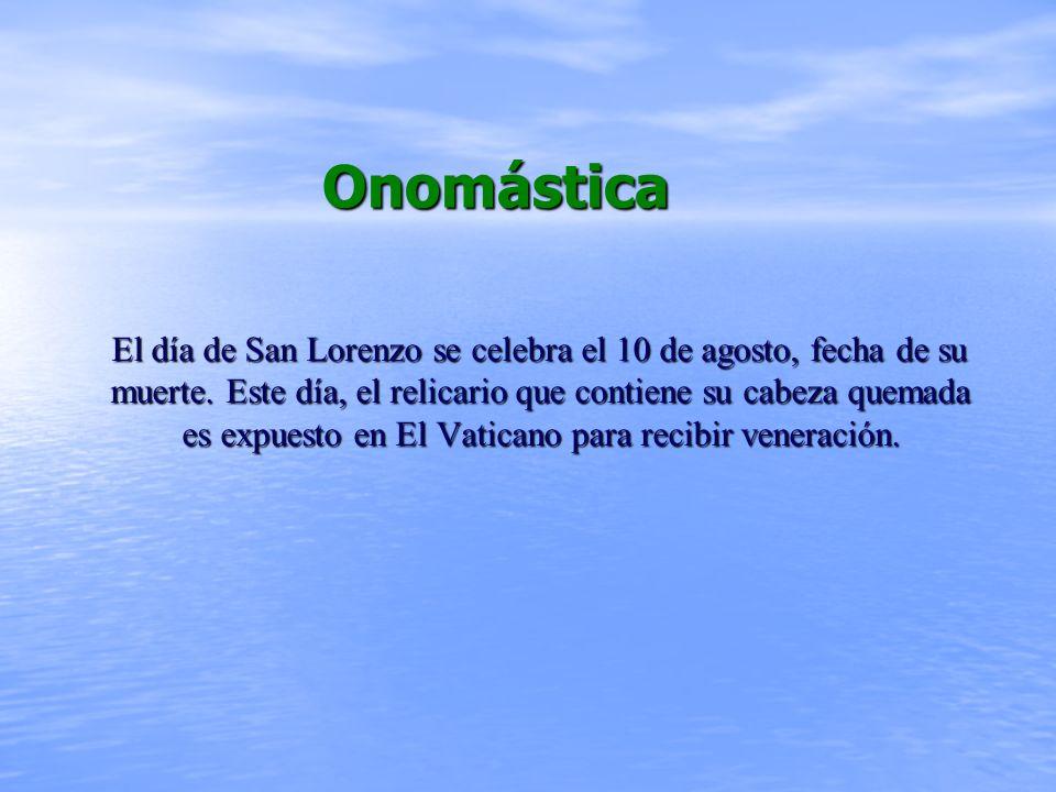 Onomástica Onomástica El día de San Lorenzo se celebra el 10 de agosto, fecha de su muerte.