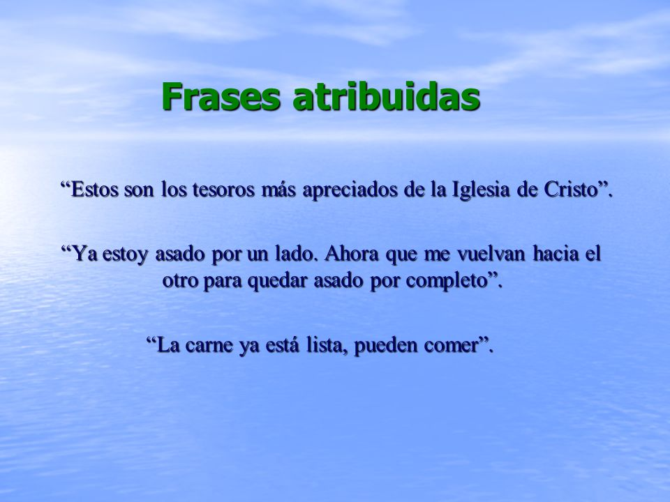 Frases atribuidas Frases atribuidas Estos son los tesoros más apreciados de la Iglesia de Cristo.