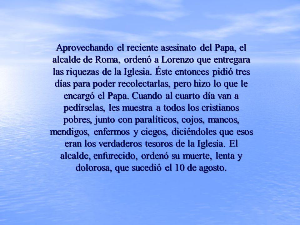 Aprovechando el reciente asesinato del Papa, el alcalde de Roma, ordenó a Lorenzo que entregara las riquezas de la Iglesia.