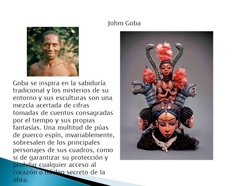 Johm Goba Goba se inspira en la sabiduría tradicional y los misterios de su entorno y sus esculturas son una mezcla acertada de cifras tomadas de cuentos consagradas por el tiempo y sus propias fantasías.