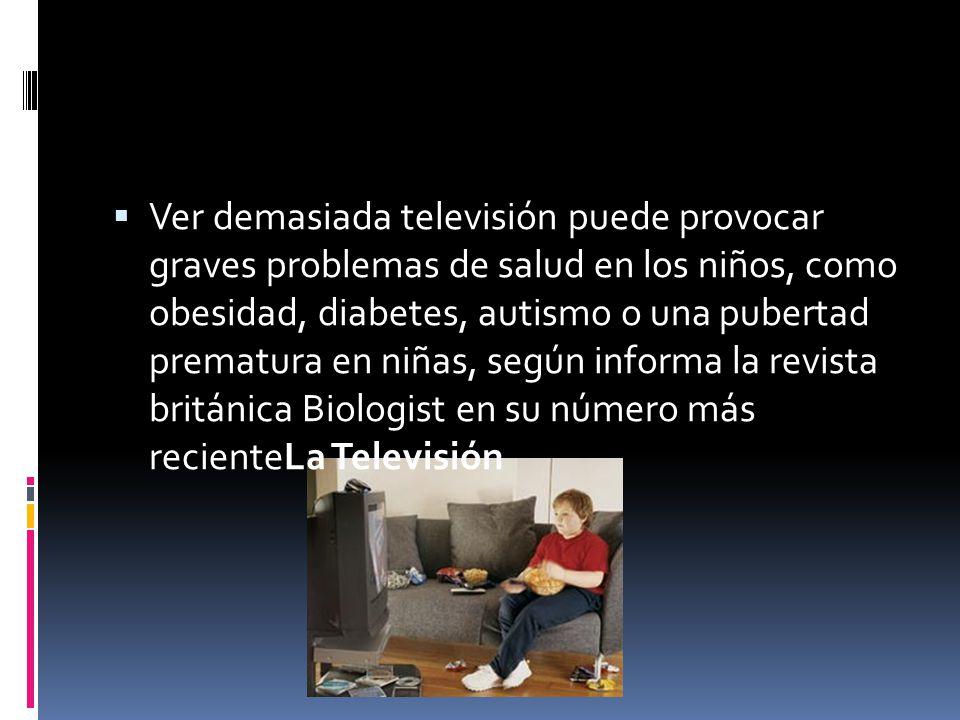 Ver demasiada televisión puede provocar graves problemas de salud en los niños, como obesidad, diabetes, autismo o una pubertad prematura en niñas, se