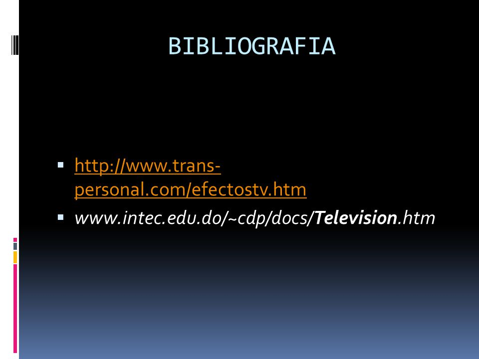 BIBLIOGRAFIA http://www.trans- personal.com/efectostv.htm http://www.trans- personal.com/efectostv.htm www.intec.edu.do/~cdp/docs/Television.htm