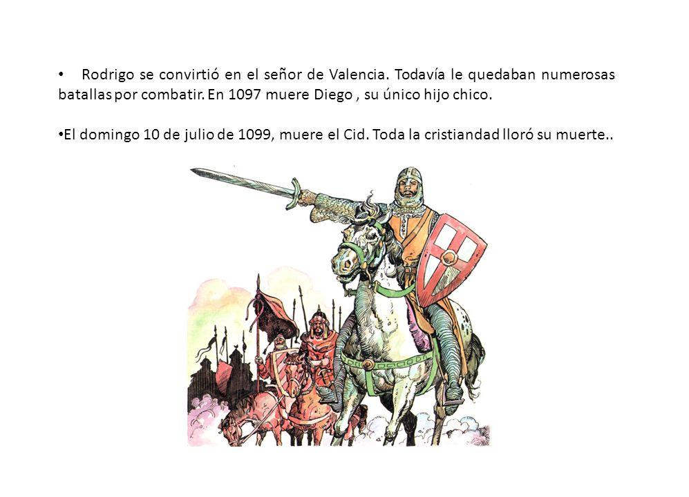 Rodrigo se convirtió en el señor de Valencia. Todavía le quedaban numerosas batallas por combatir. En 1097 muere Diego, su único hijo chico. El doming