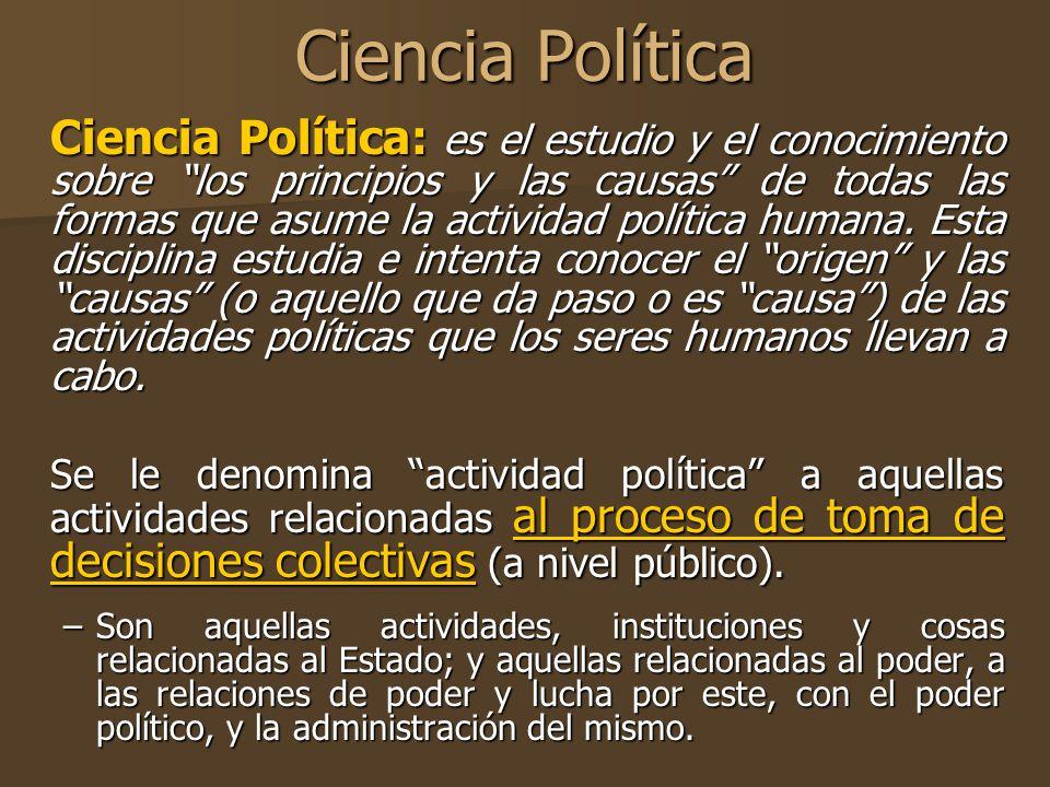 Ciencia Política Ciencia Política: es el estudio y el conocimiento sobre los principios y las causas de todas las formas que asume la actividad políti