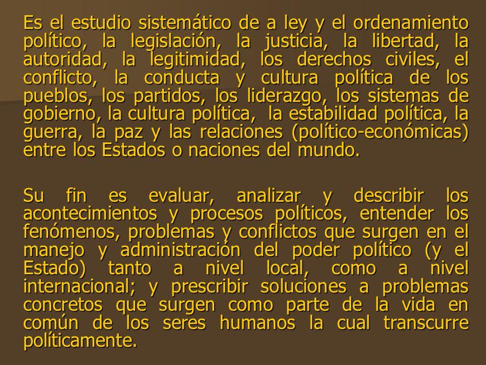 Es el estudio sistemático de a ley y el ordenamiento político, la legislación, la justicia, la libertad, la autoridad, la legitimidad, los derechos ci