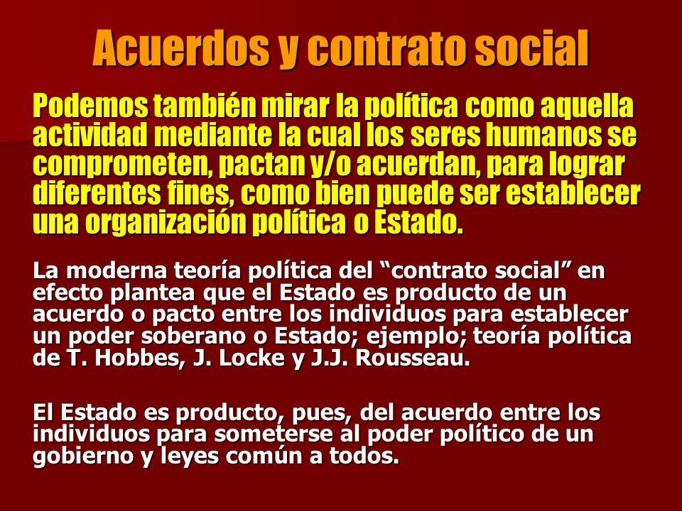 Acuerdos y contrato social Podemos también mirar la política como aquella actividad mediante la cual los seres humanos se comprometen, pactan y/o acue