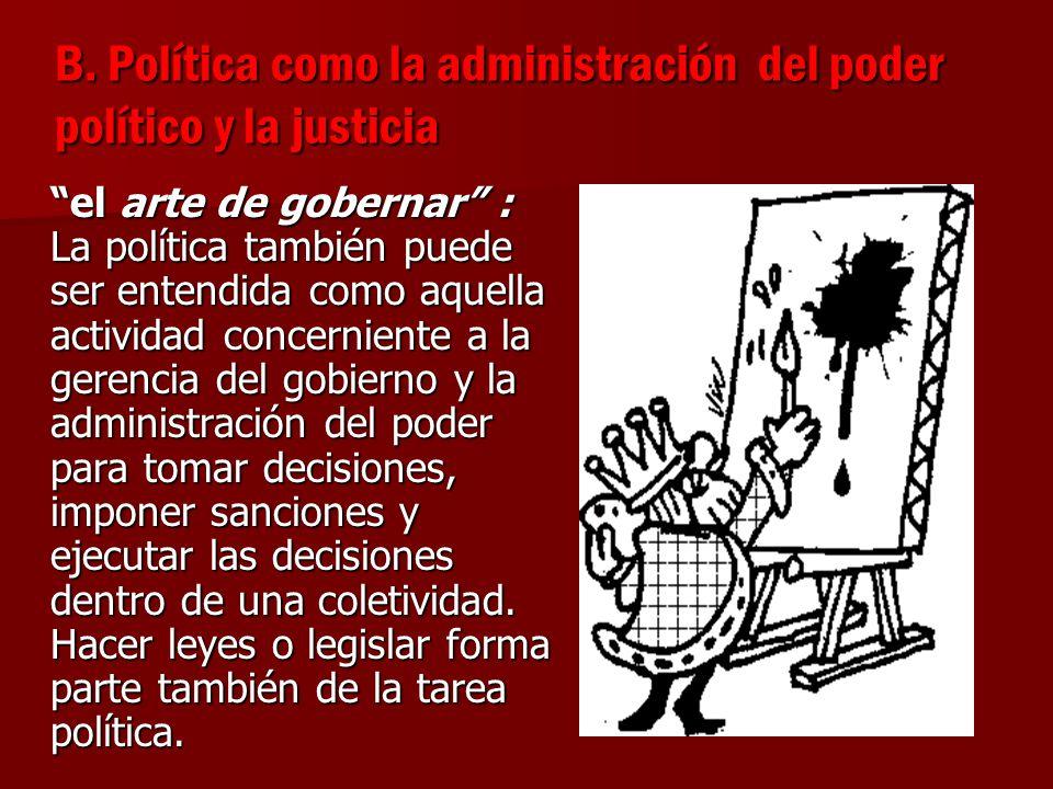 B. Política como la administración del poder político y la justicia el arte de gobernar : La política también puede ser entendida como aquella activid