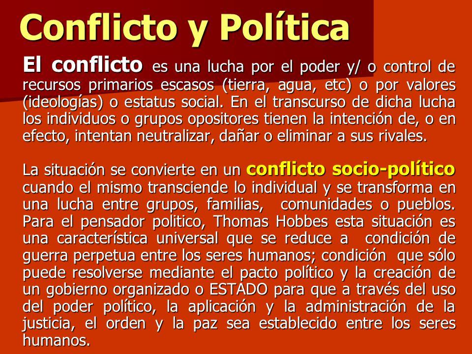 Conflicto y Política El conflicto es una lucha por el poder y/ o control de recursos primarios escasos (tierra, agua, etc) o por valores (ideologías)