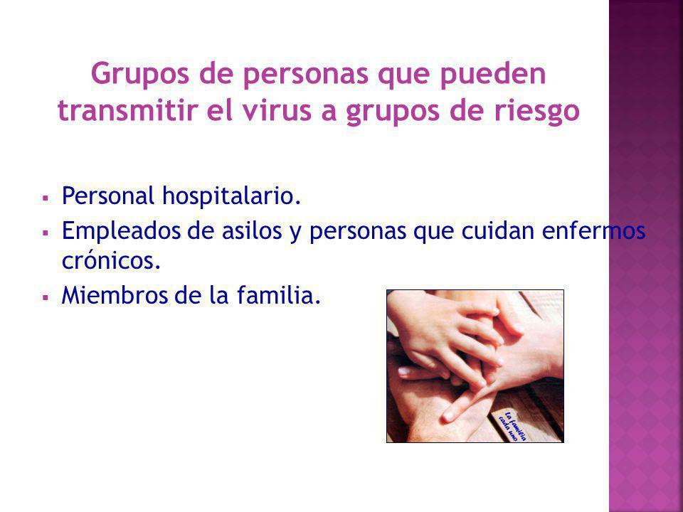 Personal hospitalario. Empleados de asilos y personas que cuidan enfermos crónicos. Miembros de la familia. Grupos de personas que pueden transmitir e