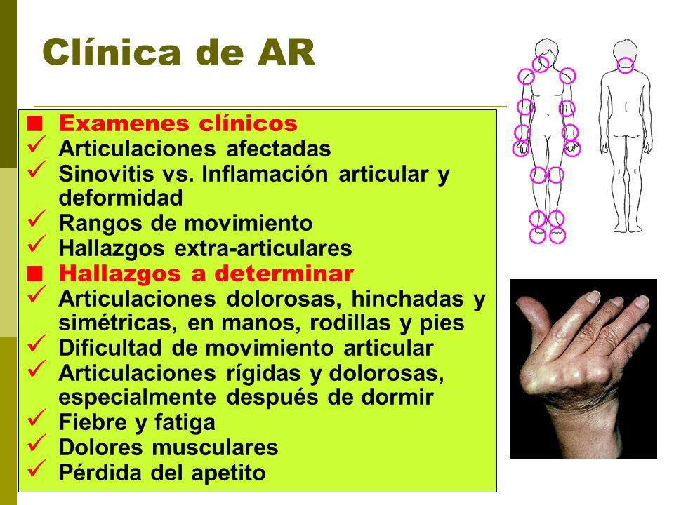 Clínica de AR Examenes clínicos Articulaciones afectadas Sinovitis vs. Inflamación articular y deformidad Rangos de movimiento Hallazgos extra-articul