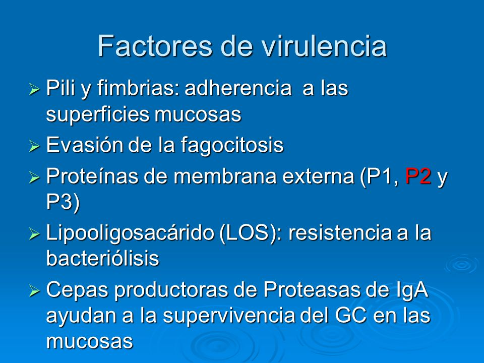 Factores de virulencia Pili y fimbrias: adherencia a las superficies mucosas Pili y fimbrias: adherencia a las superficies mucosas Evasión de la fagoc