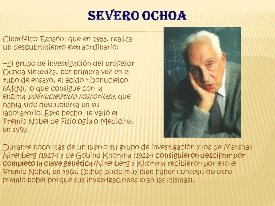 Científico Español que en 1955, realiza un descubrimiento extraordinario: --El grupo de investigación del profesor Ochoa sintetiza, por primera vez en el tubo de ensayo, el ácido ribonucleico (ARN), lo que consigue con la enzima polinucleótido fosforilasa, que había sido descubierta en su laboratorio.