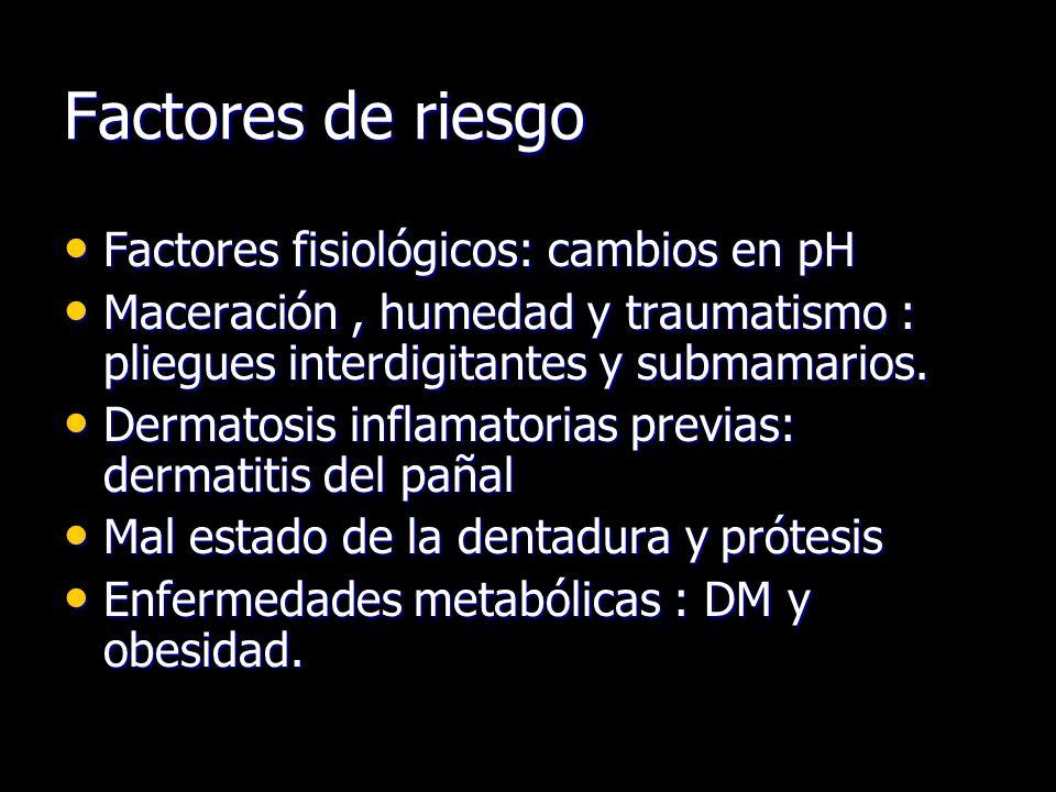 Factores de riesgo Factores fisiológicos: cambios en pH Factores fisiológicos: cambios en pH Maceración, humedad y traumatismo : pliegues interdigitan