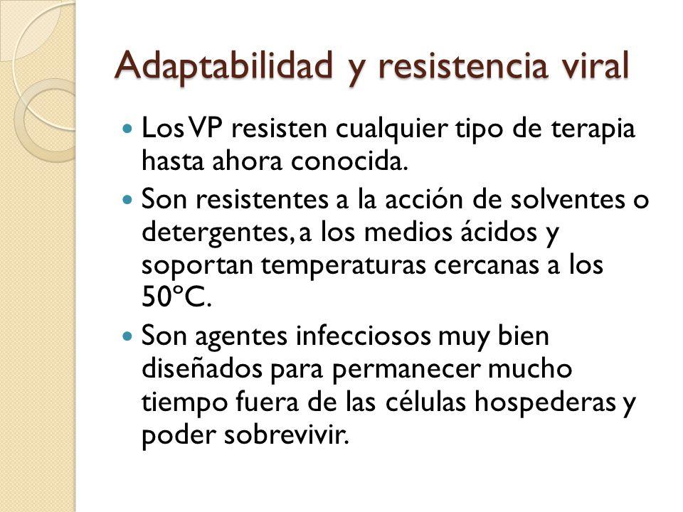 Adaptabilidad y resistencia viral Los VP resisten cualquier tipo de terapia hasta ahora conocida. Son resistentes a la acción de solventes o detergent