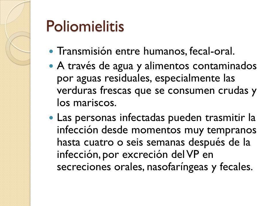 Poliomielitis Transmisión entre humanos, fecal-oral. A través de agua y alimentos contaminados por aguas residuales, especialmente las verduras fresca