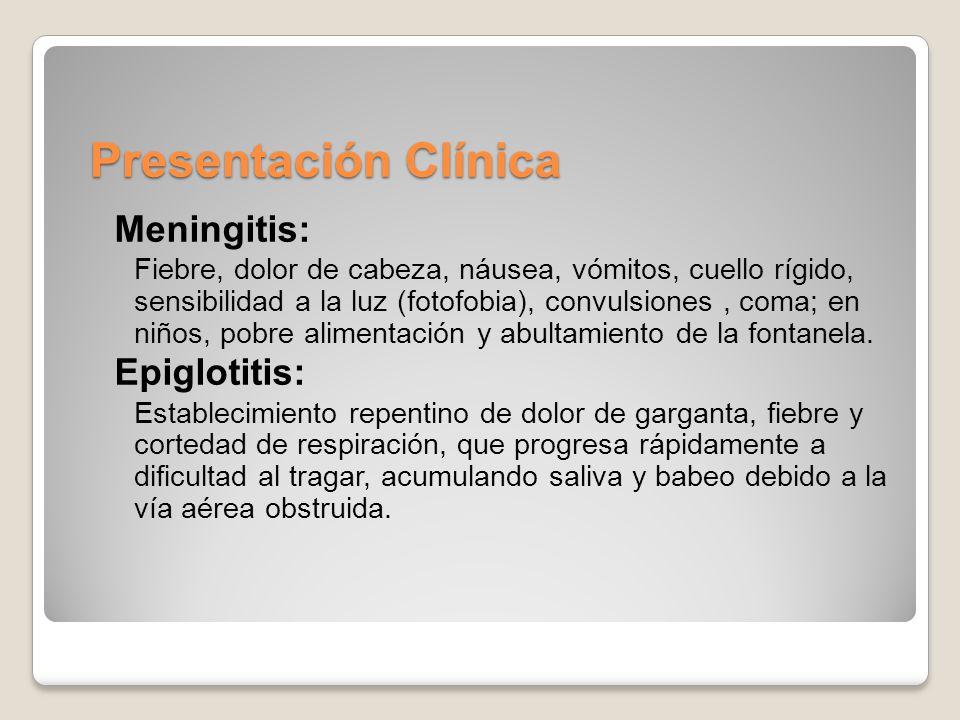 Presentación Clínica Meningitis: Fiebre, dolor de cabeza, náusea, vómitos, cuello rígido, sensibilidad a la luz (fotofobia), convulsiones, coma; en niños, pobre alimentación y abultamiento de la fontanela.