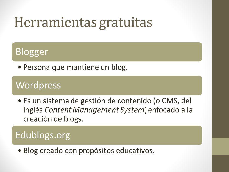 Herramientas gratuitas Blogger Persona que mantiene un blog. Wordpress Es un sistema de gestión de contenido (o CMS, del inglés Content Management Sys
