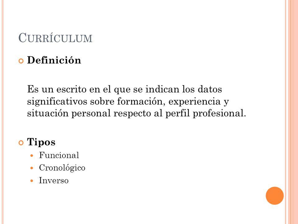 C URRÍCULUM Definición Es un escrito en el que se indican los datos significativos sobre formación, experiencia y situación personal respecto al perfi