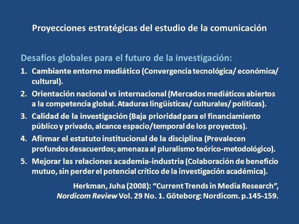 Proyecciones estratégicas del estudio de la comunicación Desafíos globales para el futuro de la investigación: 1.Cambiante entorno mediático (Convergencia tecnológica/ económica/ cultural).
