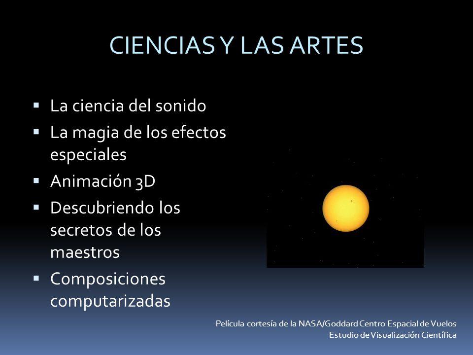 CIENCIAS Y LAS ARTES La ciencia del sonido La magia de los efectos especiales Animación 3D Descubriendo los secretos de los maestros Composiciones com
