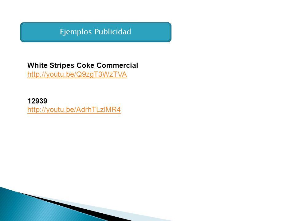 White Stripes Coke Commercial http://youtu.be/Q9zgT3WzTVA 12939 http://youtu.be/AdrhTLzlMR4 Ejemplos Publicidad