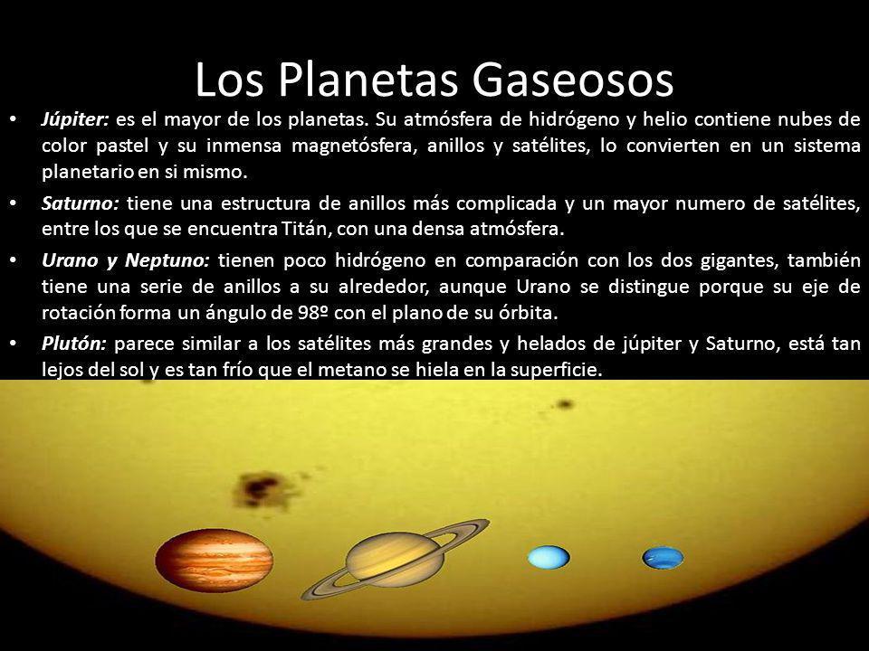 Los Planetas Gaseosos Júpiter: es el mayor de los planetas. Su atmósfera de hidrógeno y helio contiene nubes de color pastel y su inmensa magnetósfera