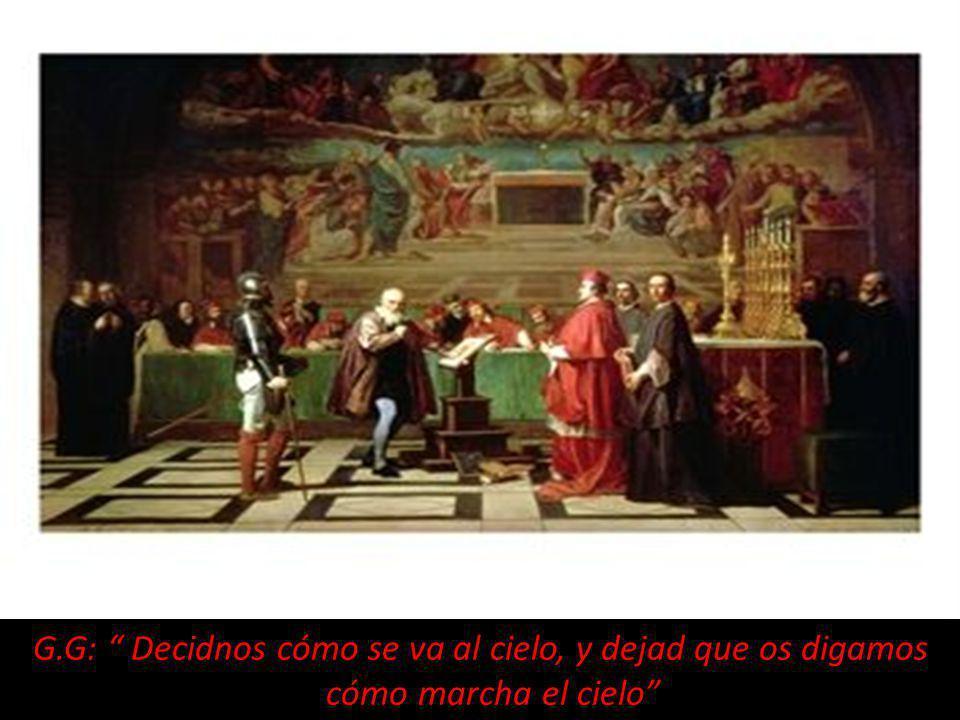 G.G: Decidnos cómo se va al cielo, y dejad que os digamos cómo marcha el cielo GALILEO GALILEI