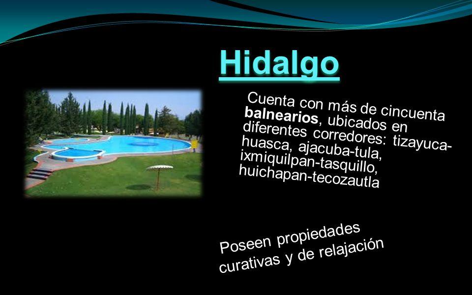 Cuenta con más de cincuenta balnearios, ubicados en diferentes corredores: tizayuca- huasca, ajacuba-tula, ixmiquilpan-tasquillo, huichapan-tecozautla Poseen propiedades curativas y de relajación