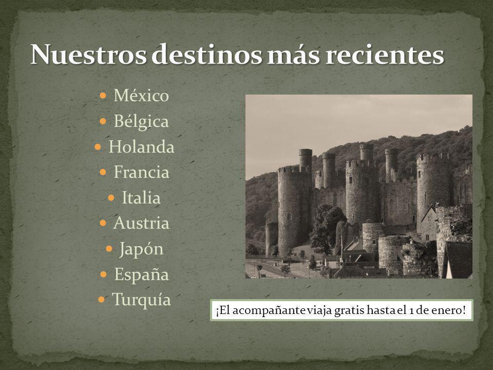 México Bélgica Holanda Francia Italia Austria Japón España Turquía ¡El acompañante viaja gratis hasta el 1 de enero!