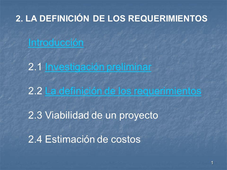 1 2. LA DEFINICIÓN DE LOS REQUERIMIENTOS Introducción 2.1 Investigación preliminarInvestigación preliminar 2.2 La definición de los requerimientosLa d
