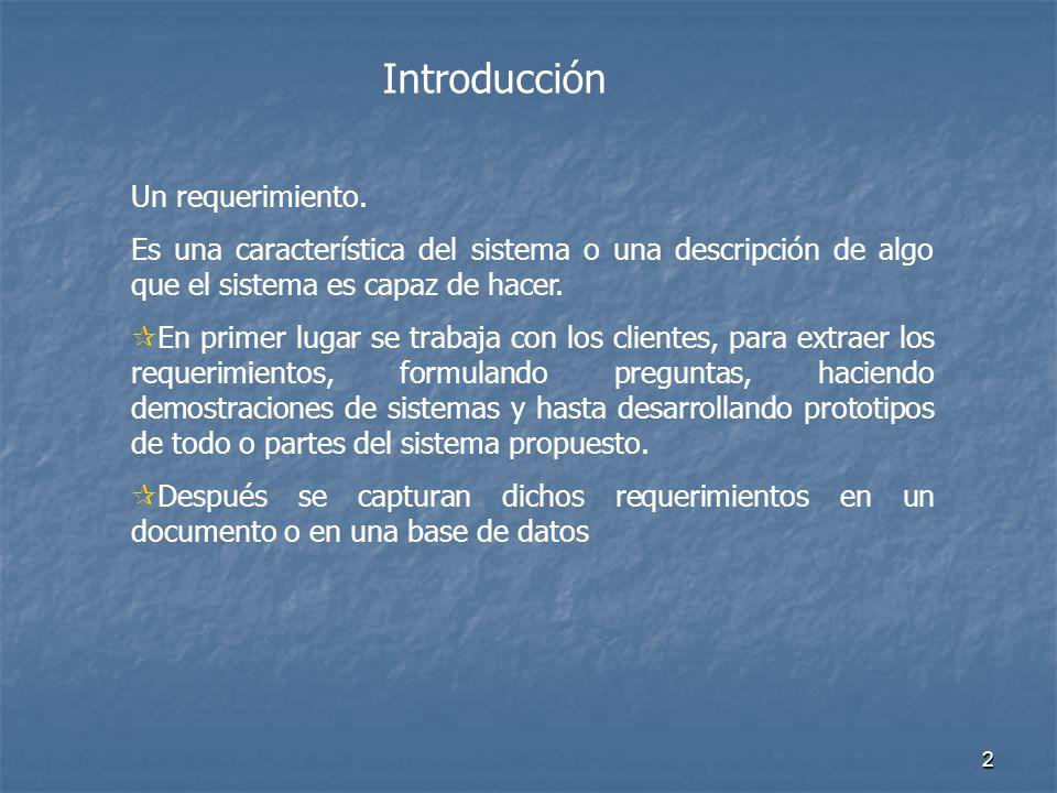 2 Introducción Un requerimiento. Es una característica del sistema o una descripción de algo que el sistema es capaz de hacer. En primer lugar se trab