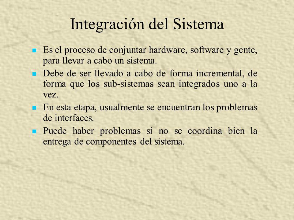 Integración del Sistema Es el proceso de conjuntar hardware, software y gente, para llevar a cabo un sistema. Debe de ser llevado a cabo de forma incr