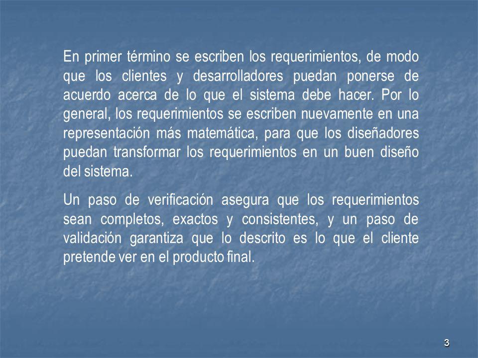 3 En primer término se escriben los requerimientos, de modo que los clientes y desarrolladores puedan ponerse de acuerdo acerca de lo que el sistema d