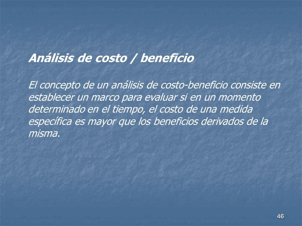 46 Análisis de costo / beneficio El concepto de un análisis de costo-beneficio consiste en establecer un marco para evaluar si en un momento determina