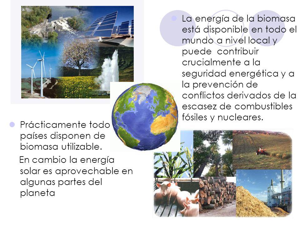 Prácticamente todos los países disponen de biomasa utilizable. En cambio la energía solar es aprovechable en algunas partes del planeta La energía de