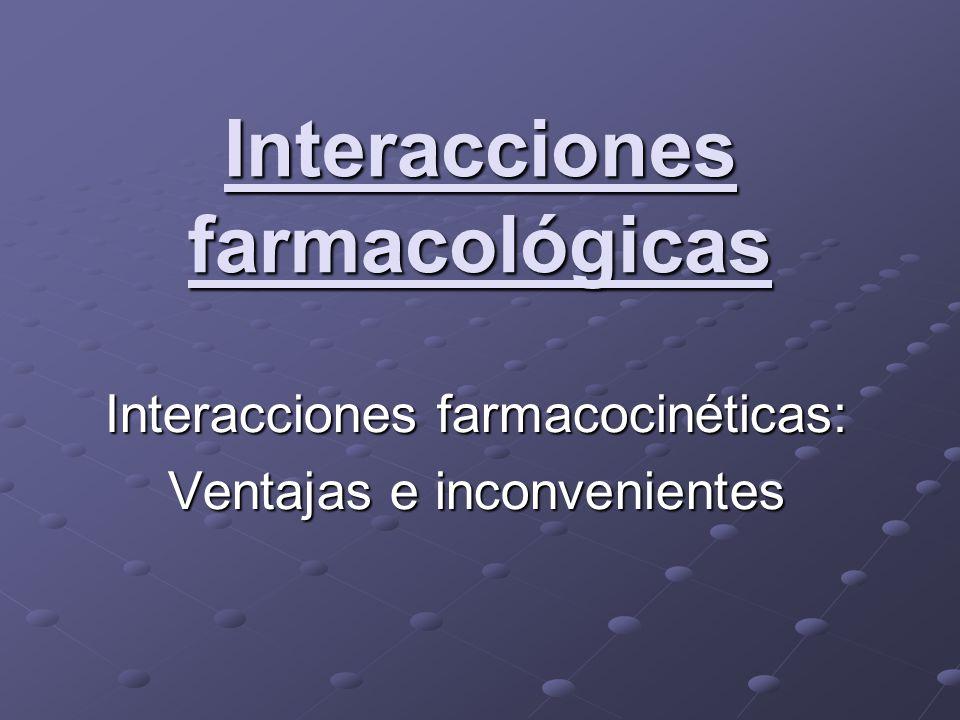 Interacciones farmacológicas Interacciones farmacocinéticas: Ventajas e inconvenientes