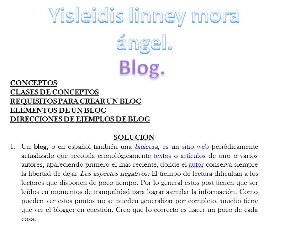 CONCEPTOS CLASES DE CONCEPTOS REQUISITOS PARA CREAR UN BLOG ELEMENTOS DE UN BLOG DIRECCIONES DE EJEMPLOS DE BLOG SOLUCION 1.Un blog, o en español tamb