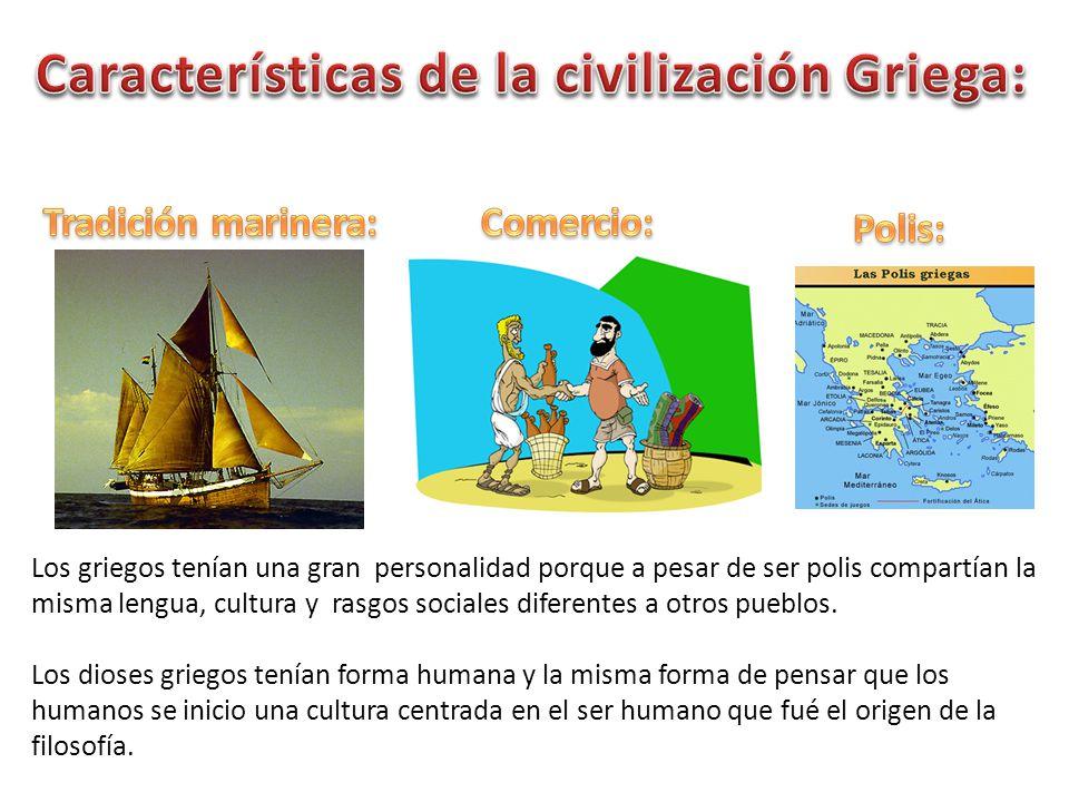 Los griegos tenían una gran personalidad porque a pesar de ser polis compartían la misma lengua, cultura y rasgos sociales diferentes a otros pueblos.